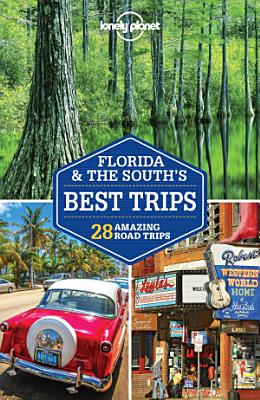 Lonely Planet Florida   the South s Best Trips