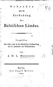Gedanken über die Entstehung der Baltischen Länder. Vorgelesen ... in der ... K. Akademie der Wissenschaften