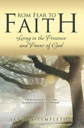 From Fear to Faith: Living in the Presence and Power of God