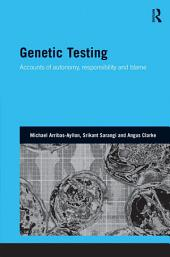 Genetic Testing: Accounts of Autonomy, Responsibility and Blame