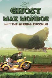 The Ghost and Max Monroe, Case #2; The Case of the Missing Zucchini