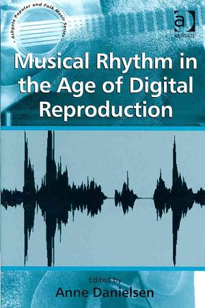 Musical Rhythm in the Age of Digital Reproduction PDF