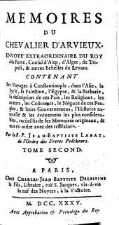 Mém. du chevalier d'Arvieux, contenant ses voyages à Constantinople, dans l'Asie, la Syrie, etc: Volume2
