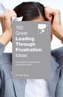 100 Great Leading Through Frustration Ideas PDF
