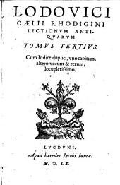 Lectionum antiquarum libri XXX. (etc.)-Lugduni, Haeredes Jacobi Juntae 1560