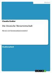 Die Deutsche Messewirtschaft: Messen als Kommunikationsmittel