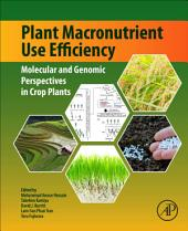 Plant Macronutrient Use Efficiency: Molecular and Genomic Perspectives in Crop Plants