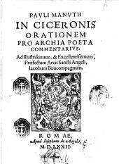 Pauli Manutii In Ciceronis orationem pro Archia poeta commentarius, ..
