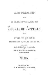 Cases Determined by the St. Louis, Kansas City and Springfield Courts of Appeals of the State of Missouri: Volume 44