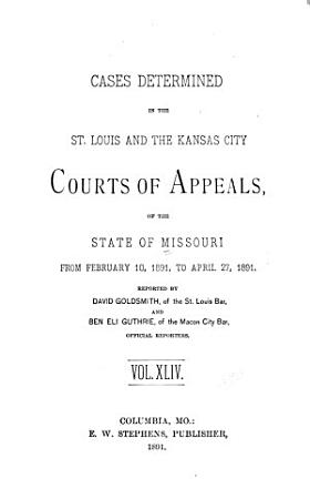 Cases Determined in the St  Louis and the Kansas City Courts of Appeals of the State of Missouri PDF