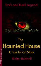 The Haunted House, A True Ghost Story: The Devil World