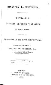 Epinician or triumphal Odes, in four Books; together with the Fragments of his lost Compositions; revised and explained by John Will. Donaldson