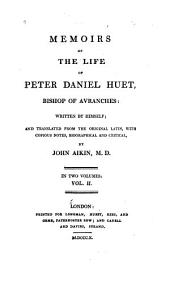 Memoirs of the Life of Peter Daniel Huet, Bishop of Avranches: Volume 2