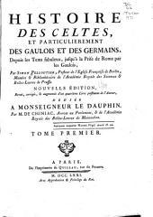 Histoire des Celtes, et particulièrement des Gaulois et des germains, depuis les tems fabuleux, jusqu'à la prise de Rome par les Gaulois