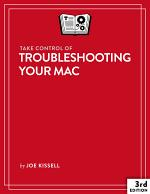Take Control of Troubleshooting Your Mac, 3rd Edition