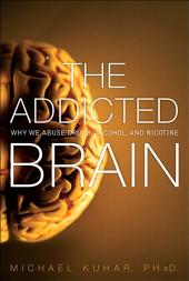 The Addicted Brain: Why We Abuse Drugs, Alcohol, and Nicotine