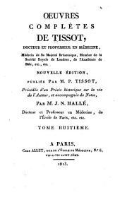 Oeuvres choisies de Tissot: Précédée d'un précis historique sur la vie del'auteur, et accompagnée de notes, Volume8