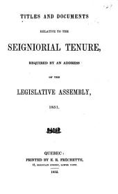 Titles and documents relative to the seigniorial tenure required by an address of the Legislative assembly, 1851