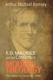 F. D. Maurice and the Conflicts of Modern Theology: The Maurice Lectures, 1948