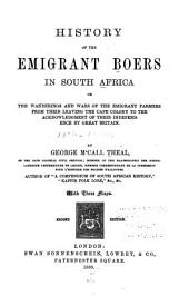 History of the Emigrant Boers in South Africa: Or, The Wanderings and Wars of the Emigrant Farmers from Their Leaving the Cape Colony to the Acknowledgment of Their Independence by Great Britain, Volume 4