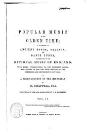 Popular music of the olden time: a collection of ancient songs, ballads, and dance tunes, illustrative of the national music of England : with a short introd. to the different reigns, and notices of the airs from writers of the sixteenth and seventeenth centuries : also a short account of the minstrels, Volume 2