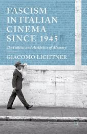 Fascism in Italian Cinema since 1945: The Politics and Aesthetics of Memory