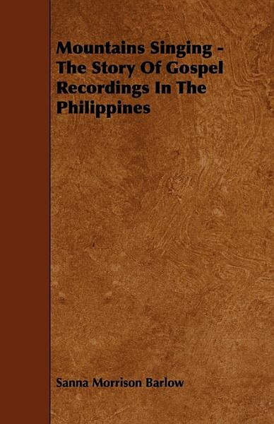 Download Mountains Singing   The Story of Gospel Recordings in the Philippines Book