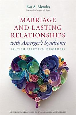 Marriage and Lasting Relationships with Asperger s Syndrome  Autism Spectrum Disorder