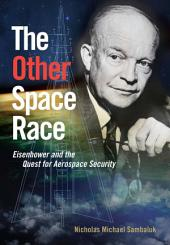 The Other Space Race: Eisenhower and the Quest for Aerospace Security