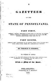A Gazetteer of the State of Pennsylvania: Part First ... General Description of the State ... Geological Construction, Canals and Rail-roads, Bridges, Revenue, Expenditures, Public Debt, &c. Part Second ... Counties, Towns, Cities, Villages, Mountains, Lakes, Rivers, Creeks, &c., Alphabetically Arranged