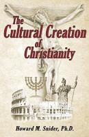 The Cultural Creation of Christianity PDF