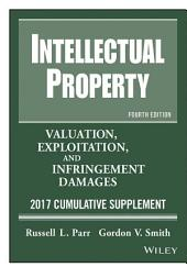 Intellectual Property: Valuation, Exploitation, and Infringement Damages, 2017 Cumulative Supplement, Edition 4