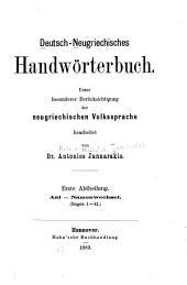 Deutsch-Neugriechisches Handwörerterbuch: Unter besonderer Berücksichtigung der neugriechischen Volksprache bearbeitet, Teil 1
