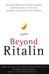 Beyond Ritalin:Facts About Medication and Strategies for Helping Children,: Adolescents, and Adults with Attention Deficit Disorders