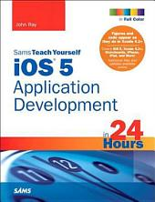 Sams Teach Yourself iOS 5 Application Development in 24 Hours: Edition 3