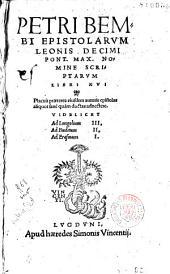 Petri Bembo epistolarum Leonis decimi... nomine scriptarum libri XVI. Placuit praeterea eiusdem autoris epistolas aliquot... adnectere... [Ep. ded. Paulo : .], Page 3
