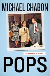 Pops: Fatherhood in Pieces