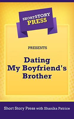 Short Story Press Presents Dating My Boyfriend s Brother