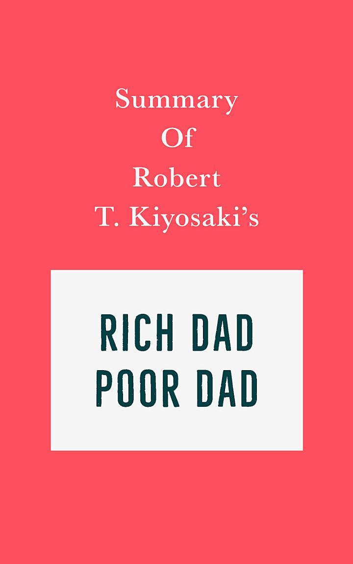 Summary of Robert T. Kiyosaki's Rich Dad Poor Dad