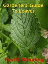 Gardeners' Guide To Leaves: A Basic Botany Guide to the Leaf