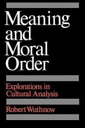Meaning and Moral Order: Explorations in Cultural Analysis