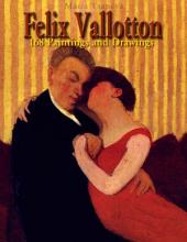 Felix Vallotton: 168 Paintings and Drawings