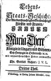 Lebens- und Staats-Geschichte der Allerdurchlauchtigsten, Grosmächtigsten Fürstin ... Maria Theresia, Königin in Ungarn und Böheim (etc.): Volume 3