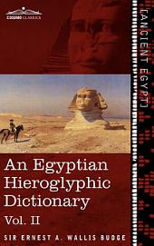 An Egyptian Hieroglyphic Dictionary: With an Index of English Words, King List and Geographical List with Indexes, List of Hieroglyphic Characters, Coptic and Semitic Alphabets, Volume 2