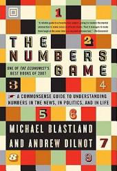 The Numbers Game: The Commonsense Guide to Understanding Numbers in the News,in Politics, and in L ife