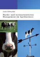 Markt  und werteorientiertes Management im Agribusiness PDF