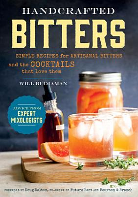 Handcrafted Bitters  Simple Recipes for Artisanal Bitters and the Cocktails that Love Them