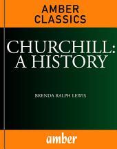 Churchill: A History