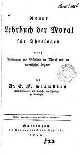 Neues Lehrbuch der Moral für Theologen, nebst Anleitungen zur Geschichte der Moral und der moralischen Dogmen