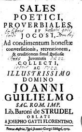 Sales poetici, proverbiales et jocosi: ad condimentum honestæ conversationis, recreationem, & eruditionem simul studiosæ juventutis
